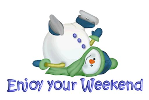 Enjoy your Weekend - CuteSnowman1318